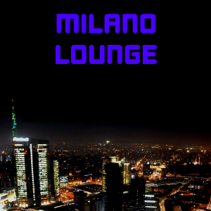 Milano Lounge Radio : Sophisticated Sounds from the Heart of Milan, Italy